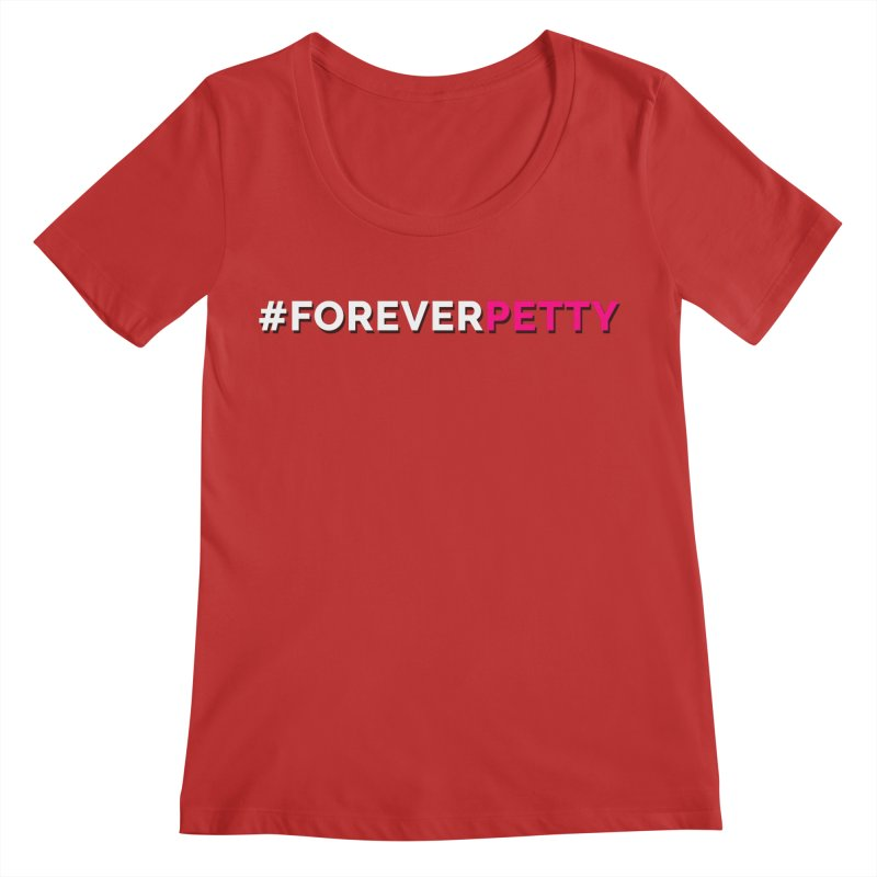 #ForeverPetty Women's Regular Scoop Neck by Challenge Mania Shop