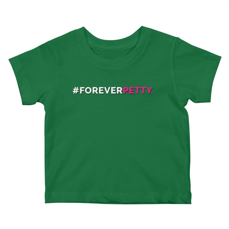 #ForeverPetty Kids Baby T-Shirt by Challenge Mania Shop