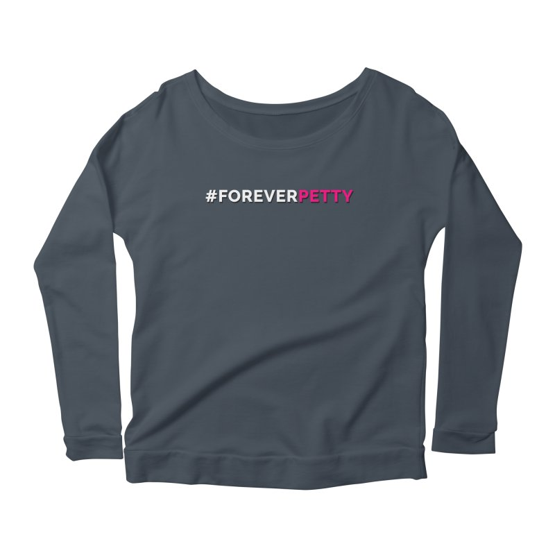 #ForeverPetty Women's Scoop Neck Longsleeve T-Shirt by Challenge Mania Shop