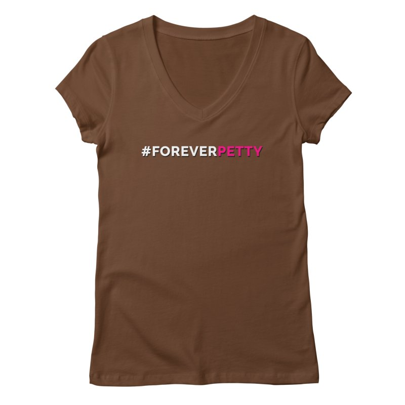 #ForeverPetty Women's Regular V-Neck by Challenge Mania Shop