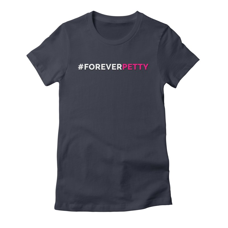 #ForeverPetty Women's Fitted T-Shirt by Challenge Mania Shop