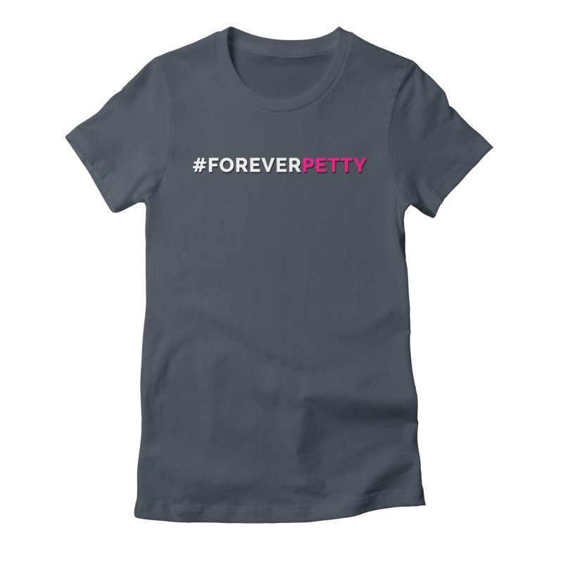 #ForeverPetty Women's T-Shirt by Challenge Mania Shop