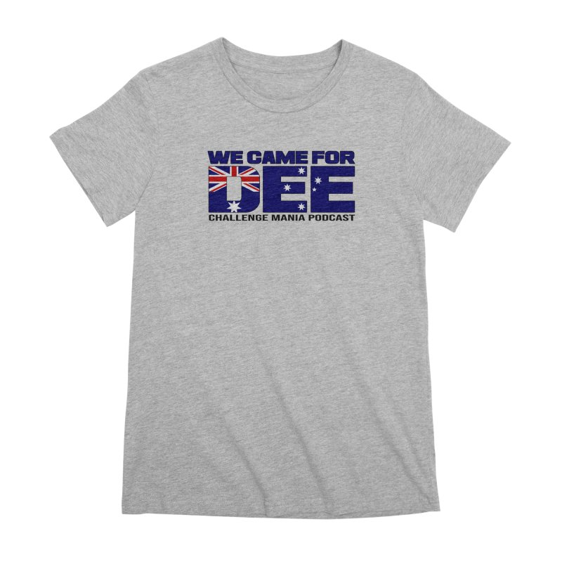 Come for DEE Women's Premium T-Shirt by Challenge Mania Shop