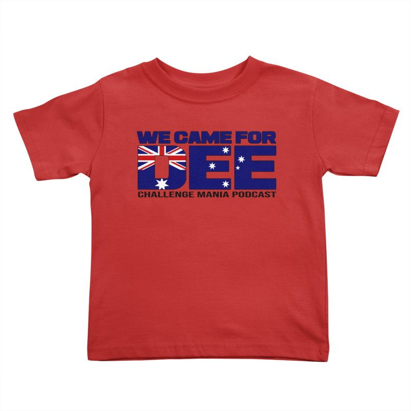 Come for DEE Kids Toddler T-Shirt by Challenge Mania Shop
