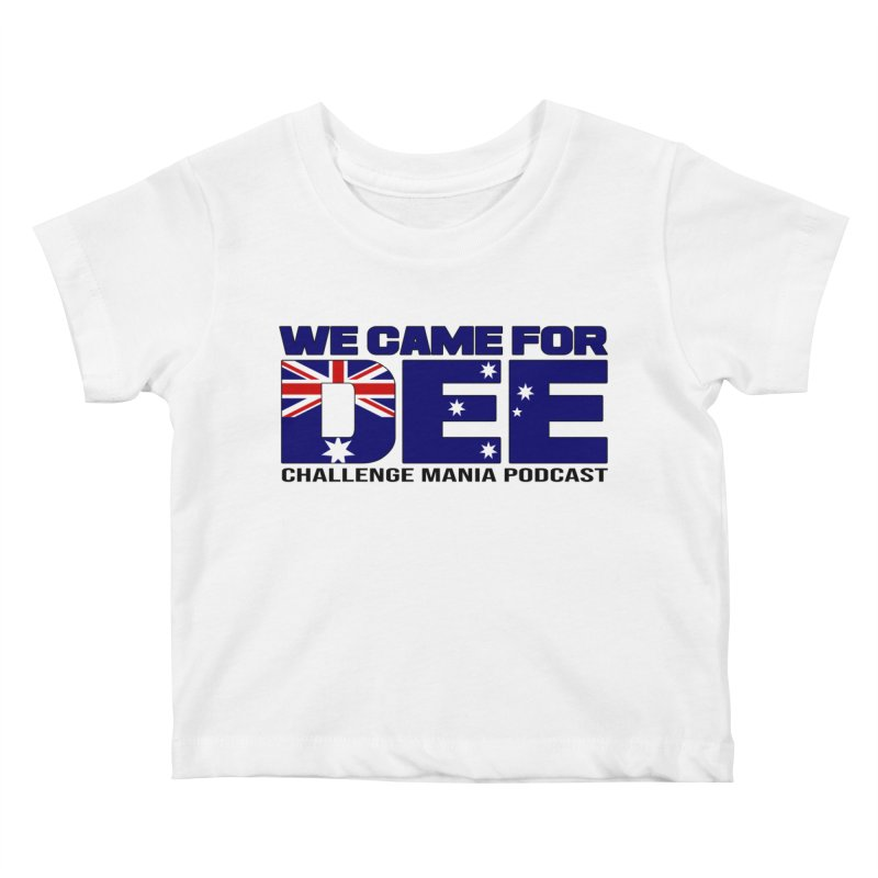 Come for DEE Kids Baby T-Shirt by Challenge Mania Shop