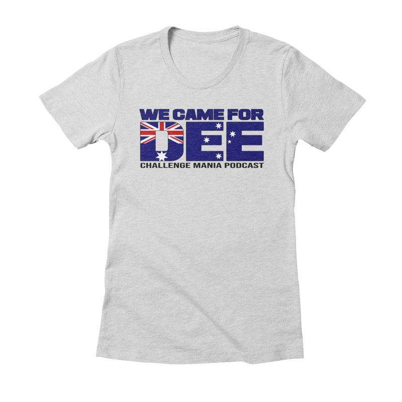 Come for DEE Women's Fitted T-Shirt by Challenge Mania Shop