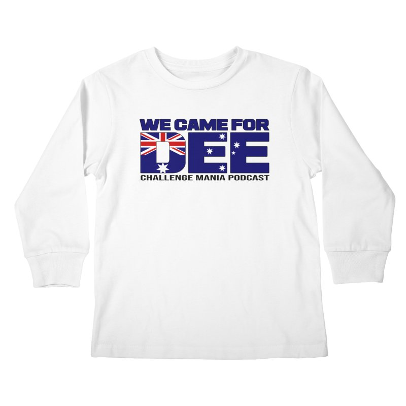 Come for DEE Kids Longsleeve T-Shirt by Challenge Mania Shop