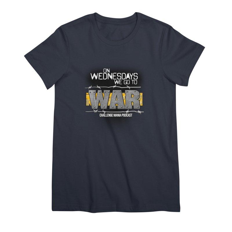 WE GO TO WAR! Women's Premium T-Shirt by Challenge Mania Shop