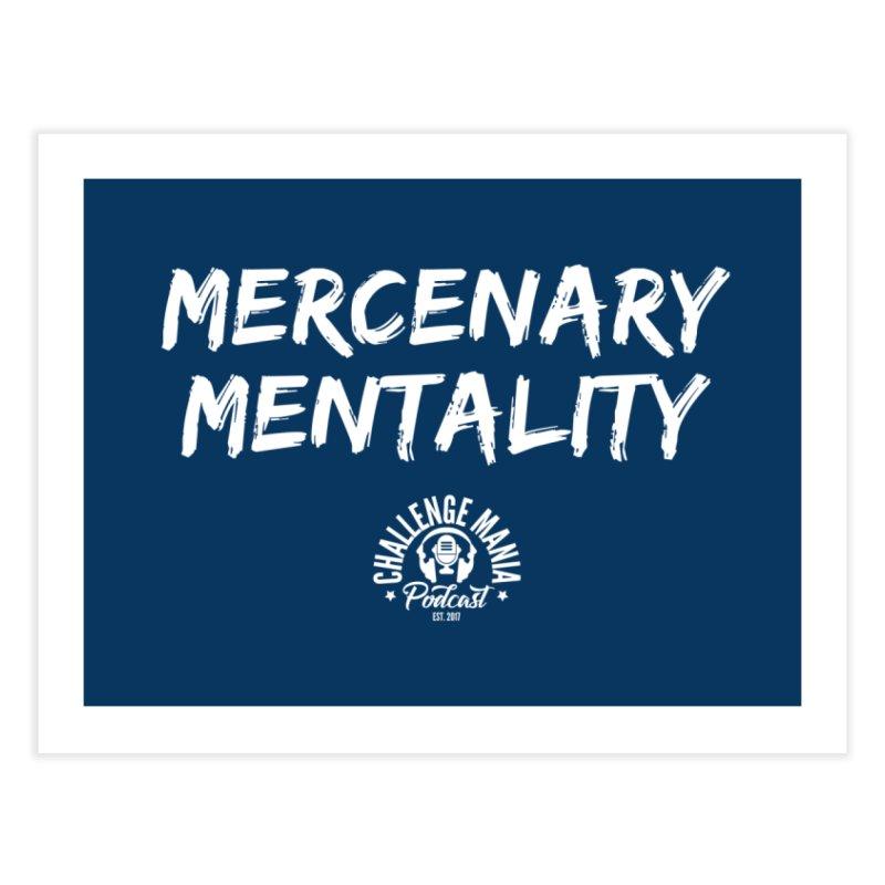 Mercenary Mentality White (2) Home Fine Art Print by Challenge Mania Shop