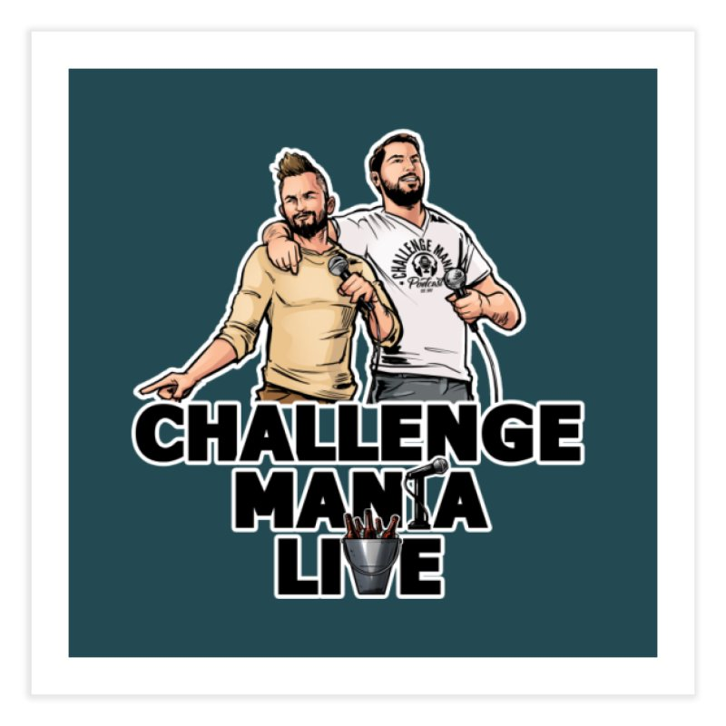 CM LIVE Home Fine Art Print by Challenge Mania Shop