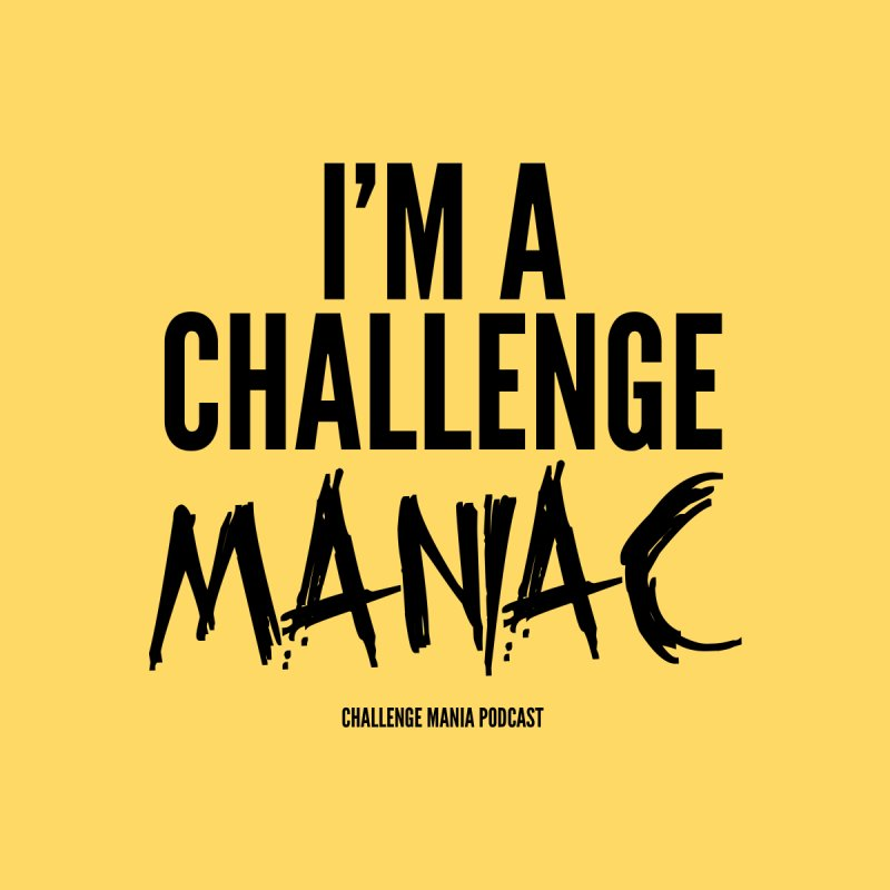 I'm a Challenge Maniac (Black) by Challenge Mania Shop