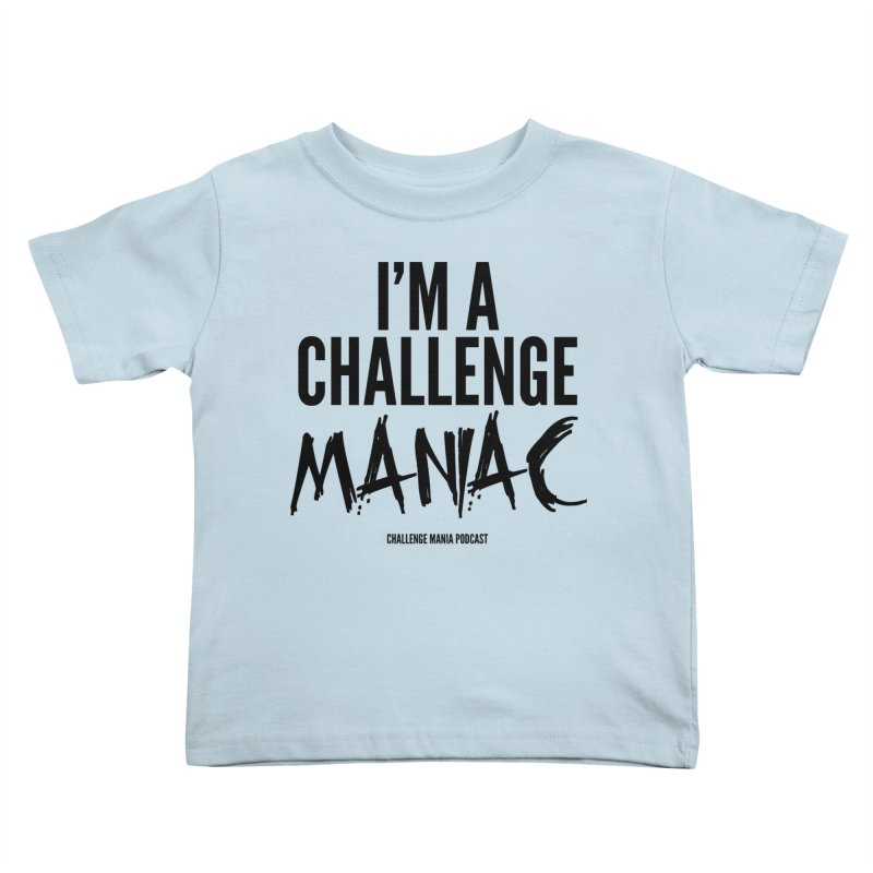 I'm a Challenge Maniac (Black) Kids Toddler T-Shirt by Challenge Mania Shop
