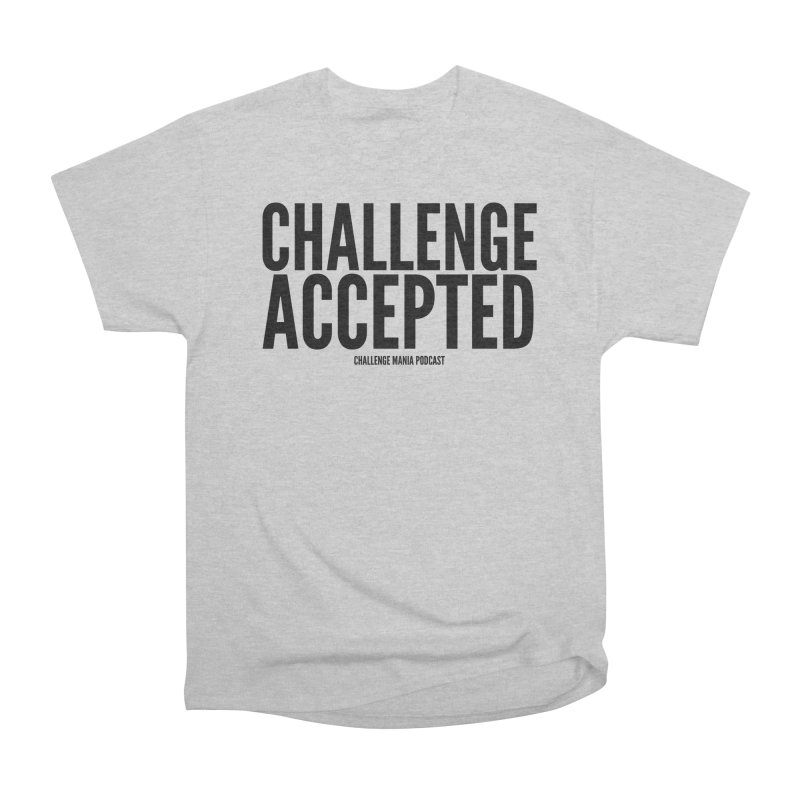 Challenge Accepted (Black) Women's Heavyweight Unisex T-Shirt by Challenge Mania Shop