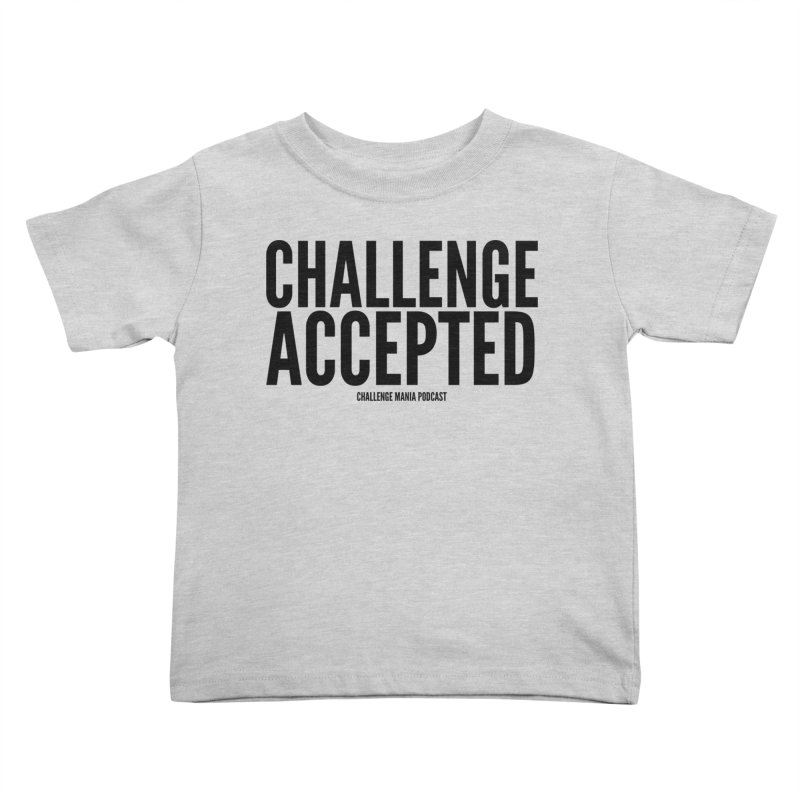 Challenge Accepted (Black) Kids Toddler T-Shirt by Challenge Mania Shop