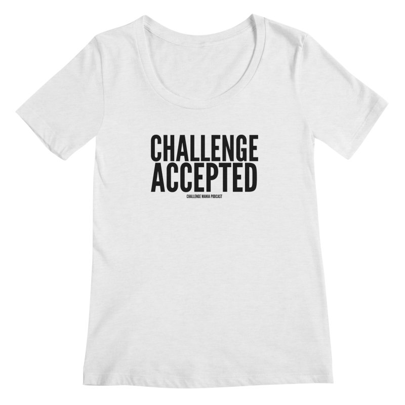 Challenge Accepted (Black) Women's Scoop Neck by Challenge Mania Shop