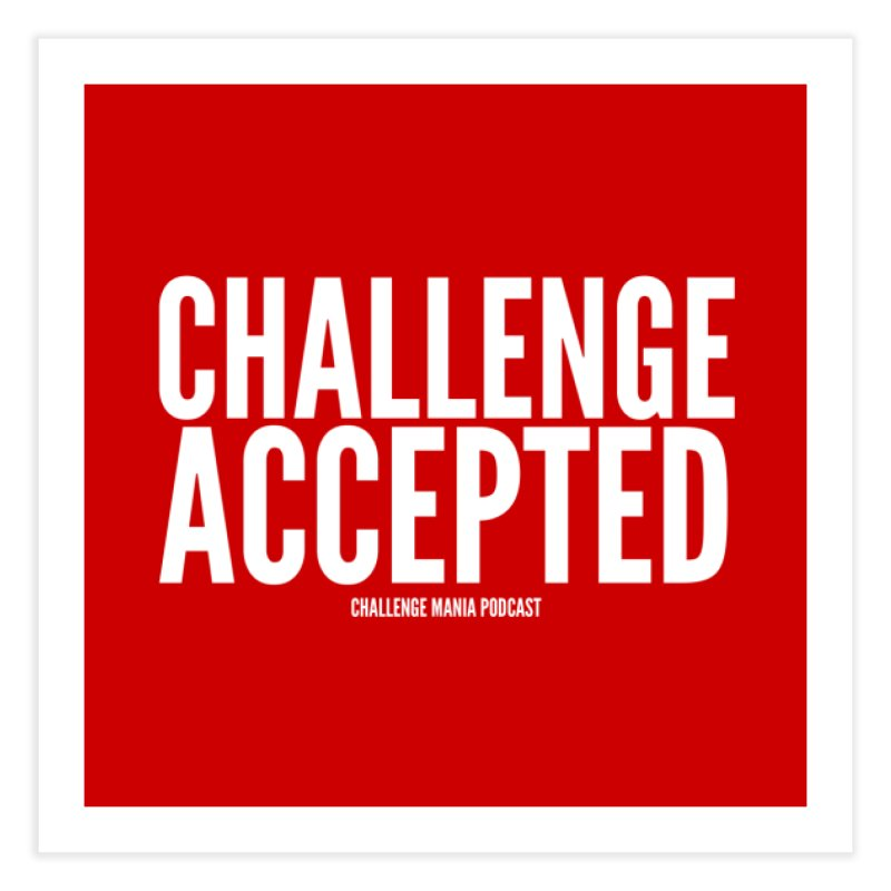 Challenge Accepted (White) Home Fine Art Print by Challenge Mania Shop