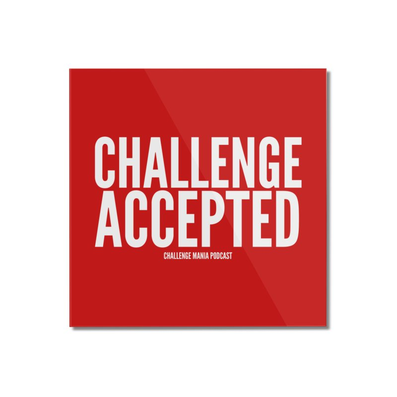 Challenge Accepted (White) Home Mounted Acrylic Print by Challenge Mania Shop
