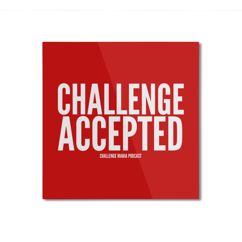 Challenge Accepted (White) Home Mounted Aluminum Print by Challenge Mania Shop