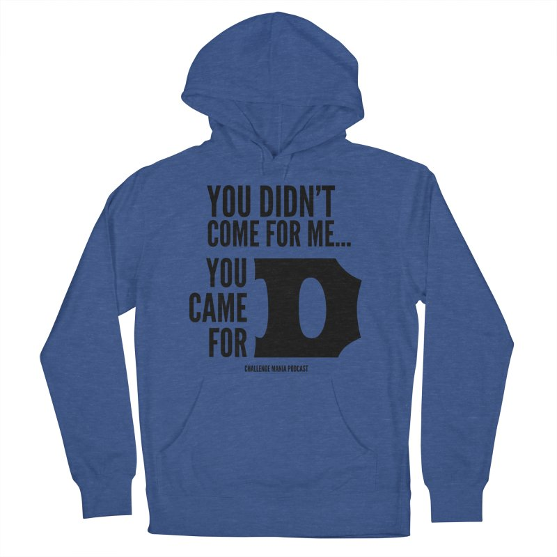 You Came for D (Black) Women's Pullover Hoody by Challenge Mania Shop