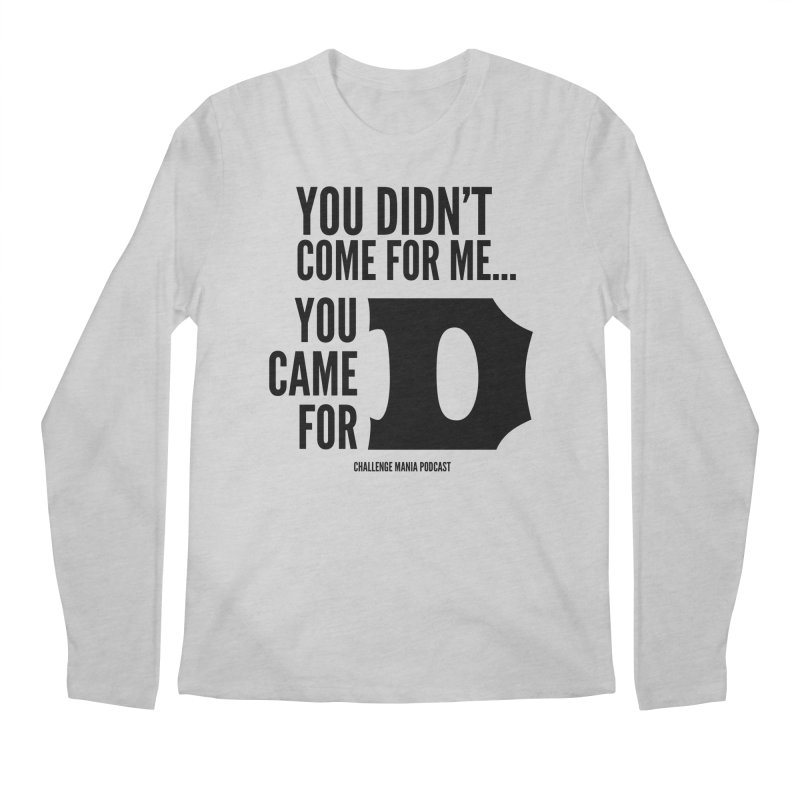 You Came for D (Black) Men's Longsleeve T-Shirt by Challenge Mania Shop