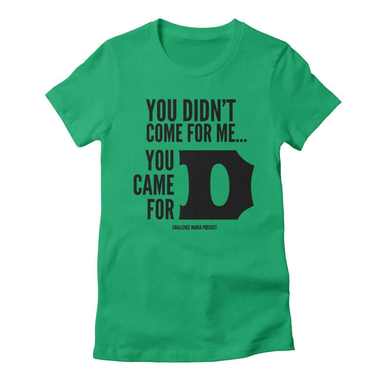 You Came for D (Black) Women's Fitted T-Shirt by Challenge Mania Shop