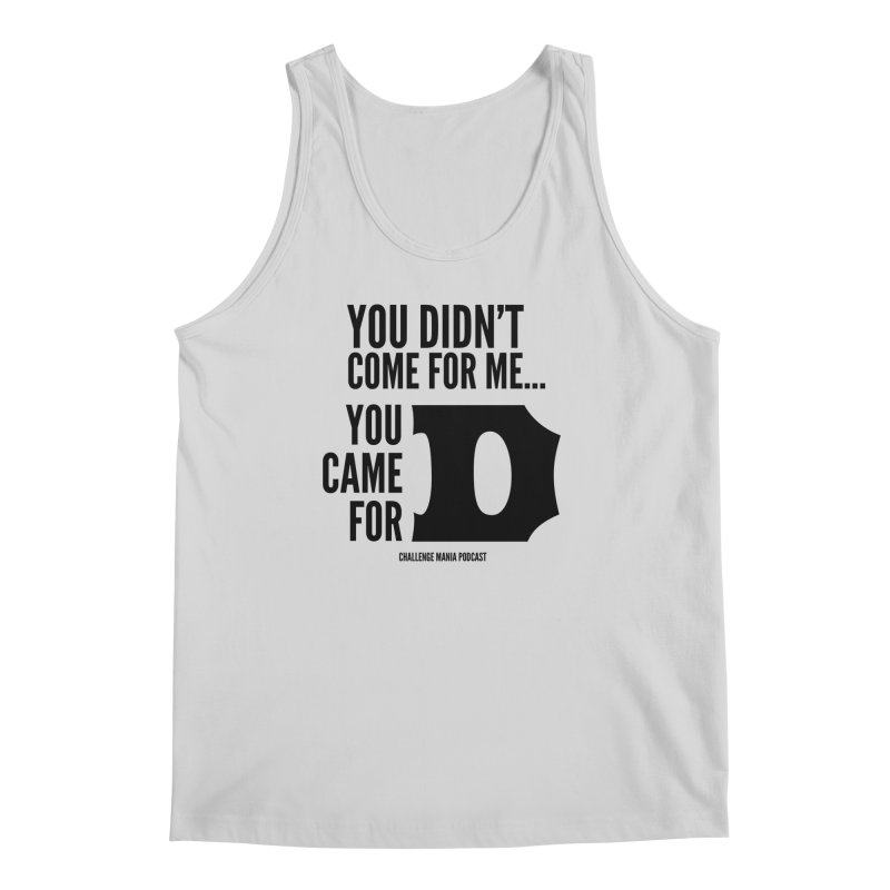 You Came for D (Black) Men's Tank by Challenge Mania Shop