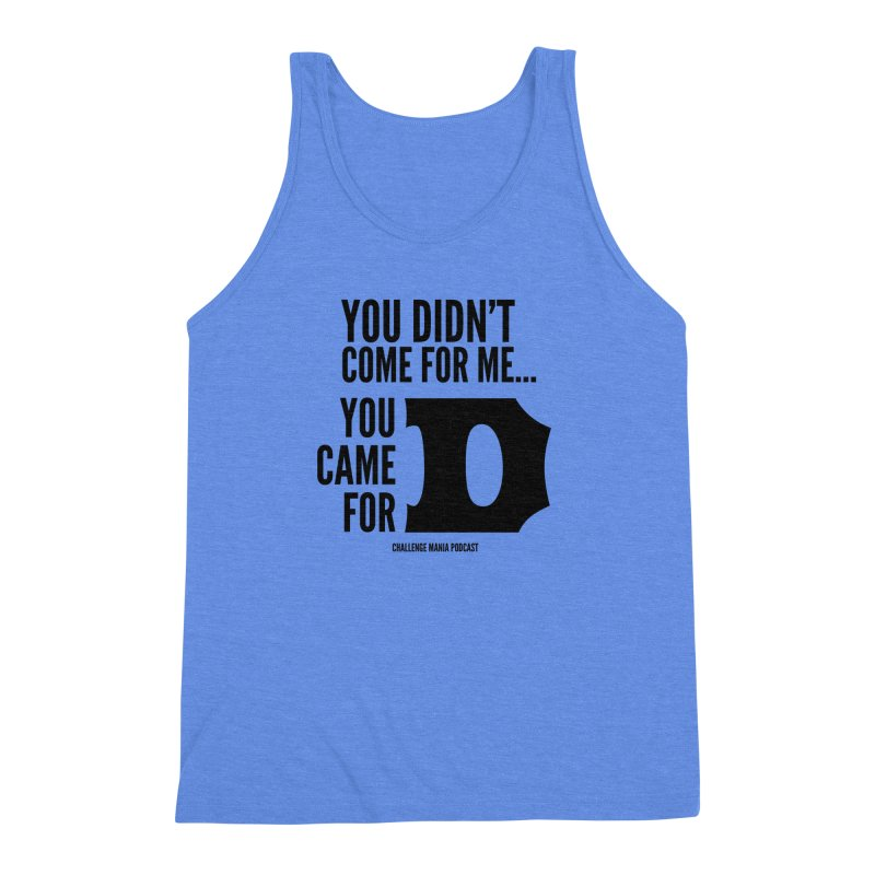 You Came for D (Black) Men's Triblend Tank by Challenge Mania Shop