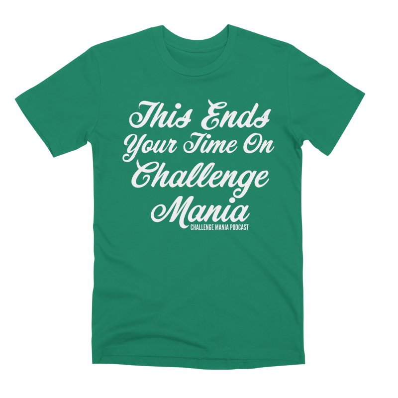 This Ends Your Time Men's Premium T-Shirt by Challenge Mania Shop