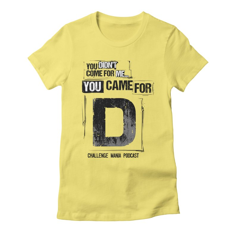 You Came For D Vintage (Black) Women's Fitted T-Shirt by Challenge Mania Shop