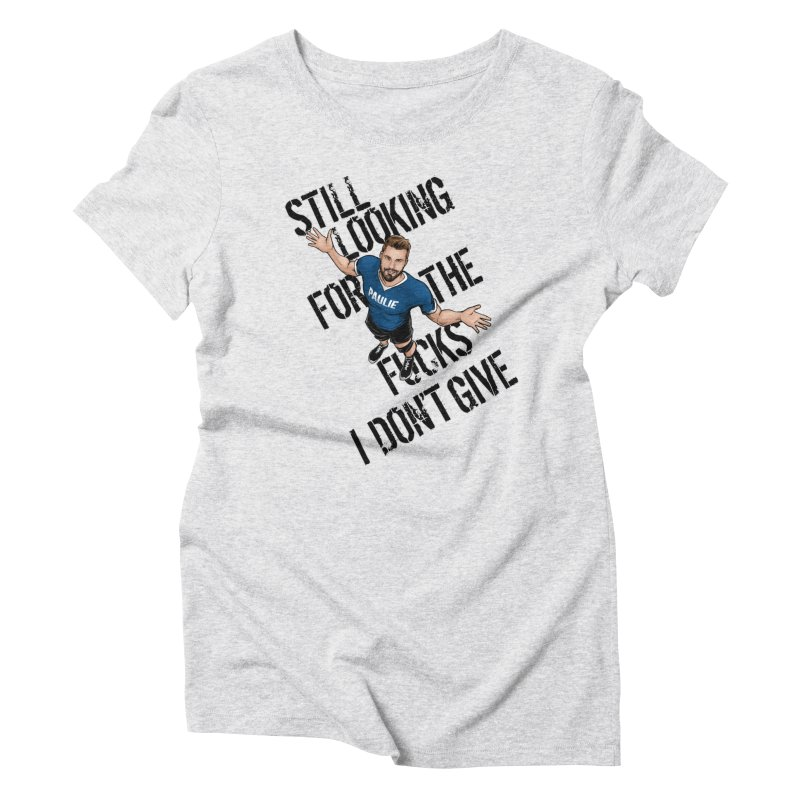 Paulie Still Looking Women's Triblend T-Shirt by Challenge Mania Shop