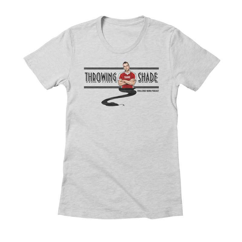 Shane Throwing Shade Women's Fitted T-Shirt by Challenge Mania Shop