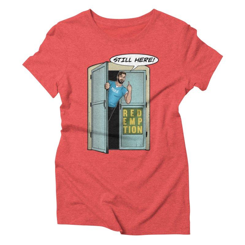 Paulie Still Here Women's Triblend T-Shirt by Challenge Mania Shop