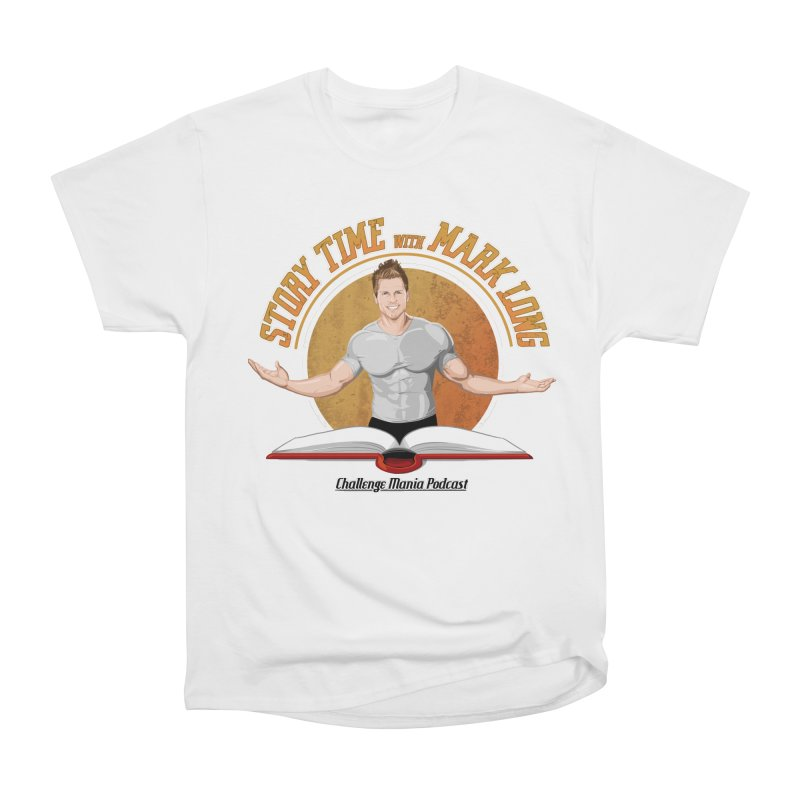 Story Time with Mark Long Women's Heavyweight Unisex T-Shirt by Challenge Mania Shop