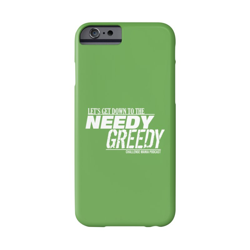 Needy Greedy (White) Accessories Phone Case by Challenge Mania Shop