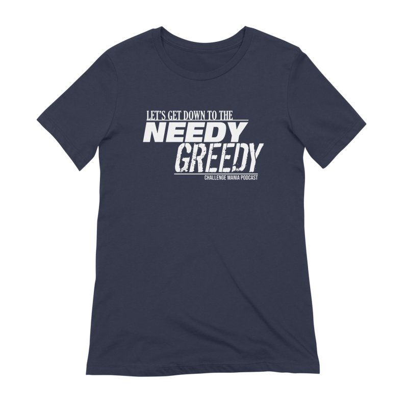 Needy Greedy (White) Women's Extra Soft T-Shirt by Challenge Mania Shop