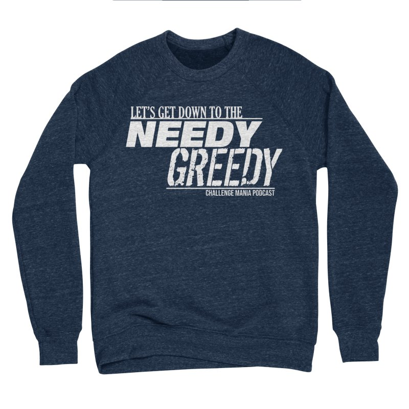 Needy Greedy (White) Men's Sponge Fleece Sweatshirt by Challenge Mania Shop