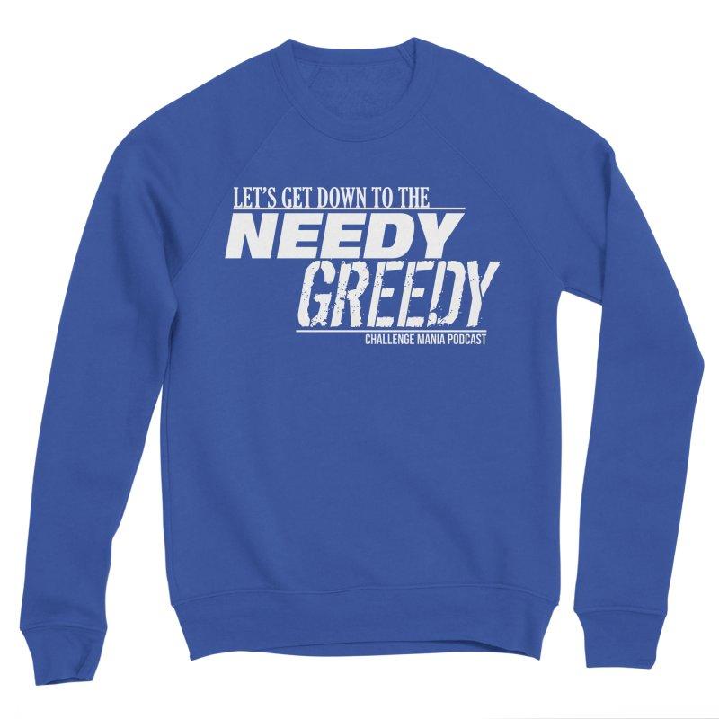 Needy Greedy (White) Women's Sponge Fleece Sweatshirt by Challenge Mania Shop