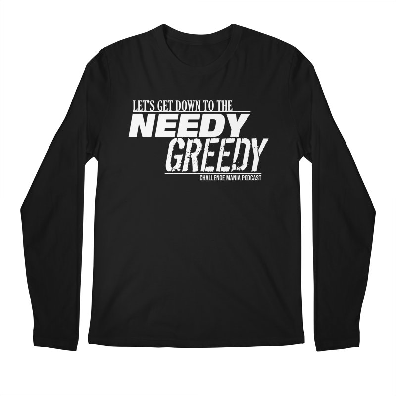 Needy Greedy (White) Men's Longsleeve T-Shirt by Challenge Mania Shop