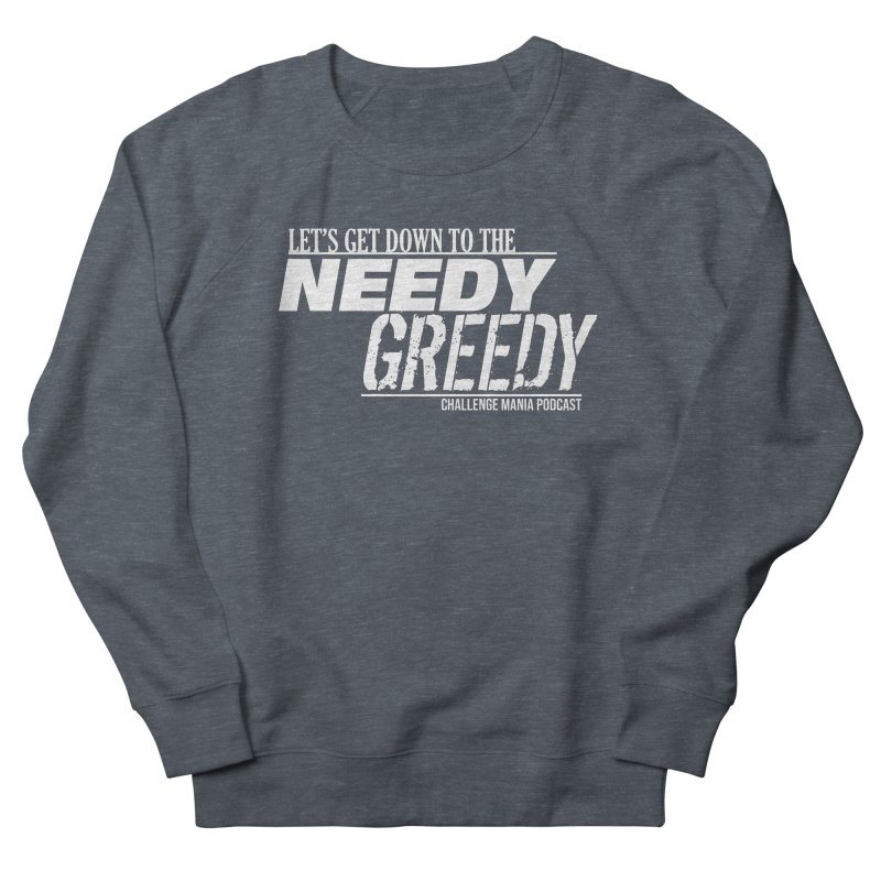 Needy Greedy (White) Women's French Terry Sweatshirt by Challenge Mania Shop