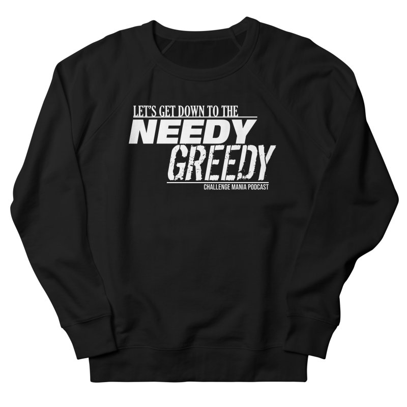 Needy Greedy (White) Men's French Terry Sweatshirt by Challenge Mania Shop