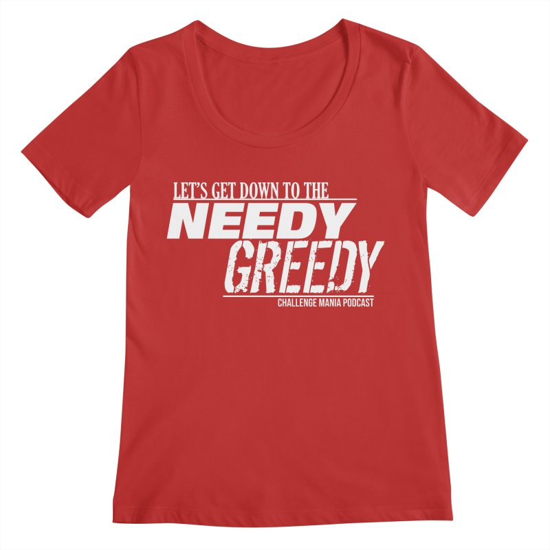 Needy Greedy (White) Women's Scoop Neck by Challenge Mania Shop