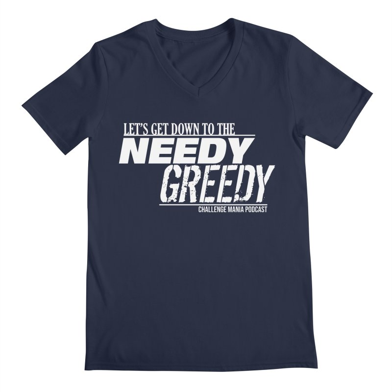 Needy Greedy (White) Men's Regular V-Neck by Challenge Mania Shop
