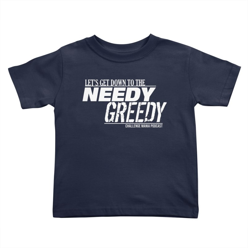 Needy Greedy (White) Kids Toddler T-Shirt by Challenge Mania Shop