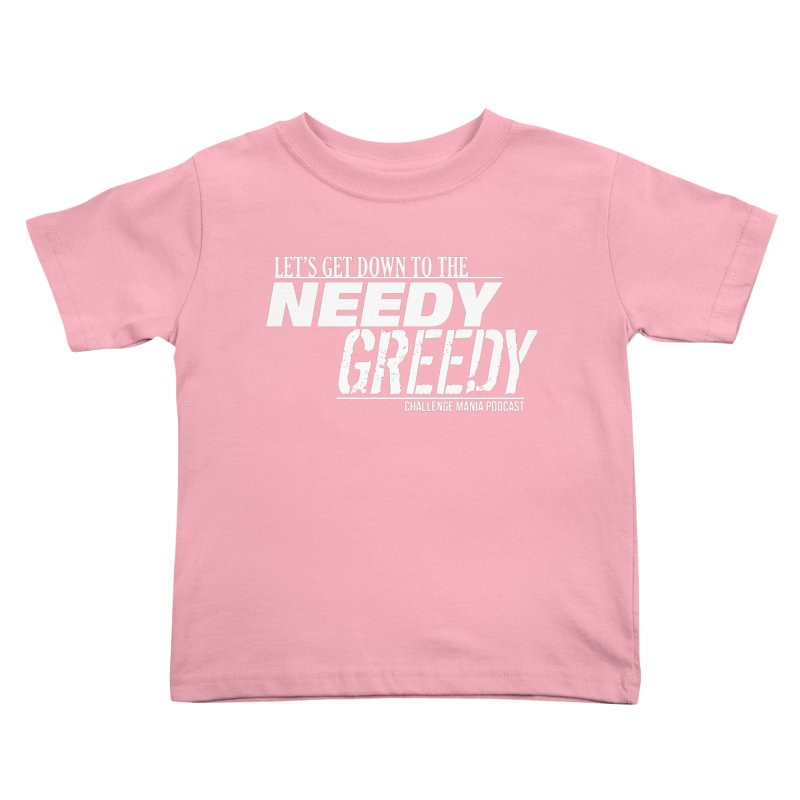Needy Greedy (White) Kids Toddler T-Shirt by Challenge Mania Shop