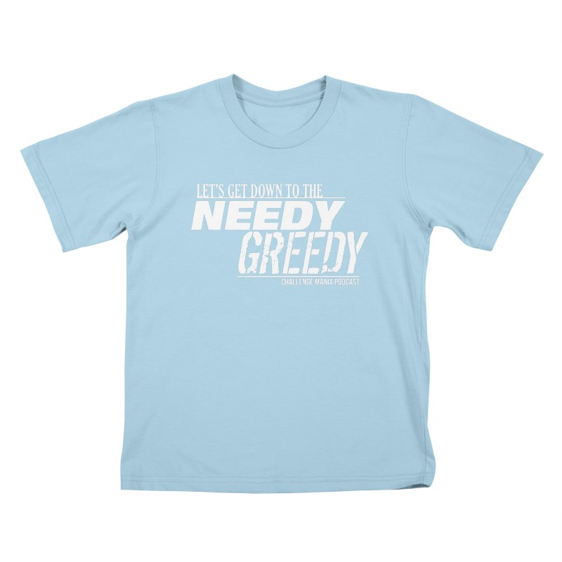 Needy Greedy (White) Kids T-Shirt by Challenge Mania Shop