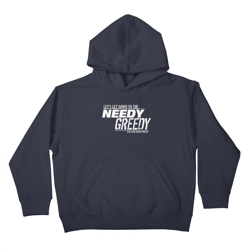 Needy Greedy (White) Kids Pullover Hoody by Challenge Mania Shop