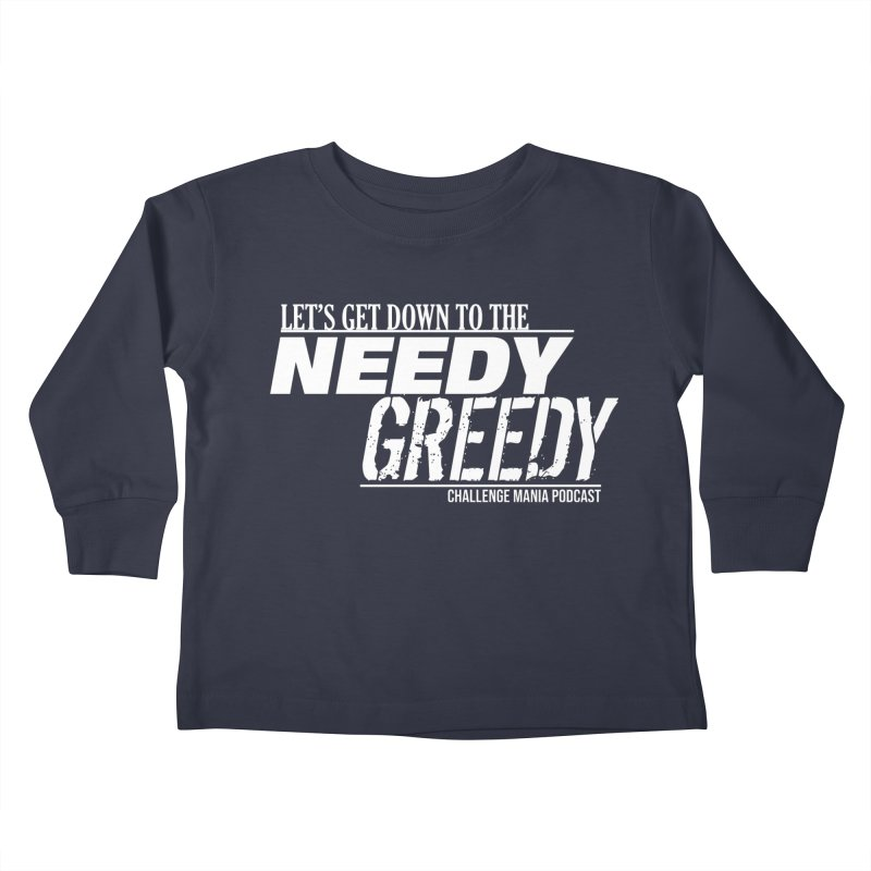 Needy Greedy (White) Kids Toddler Longsleeve T-Shirt by Challenge Mania Shop