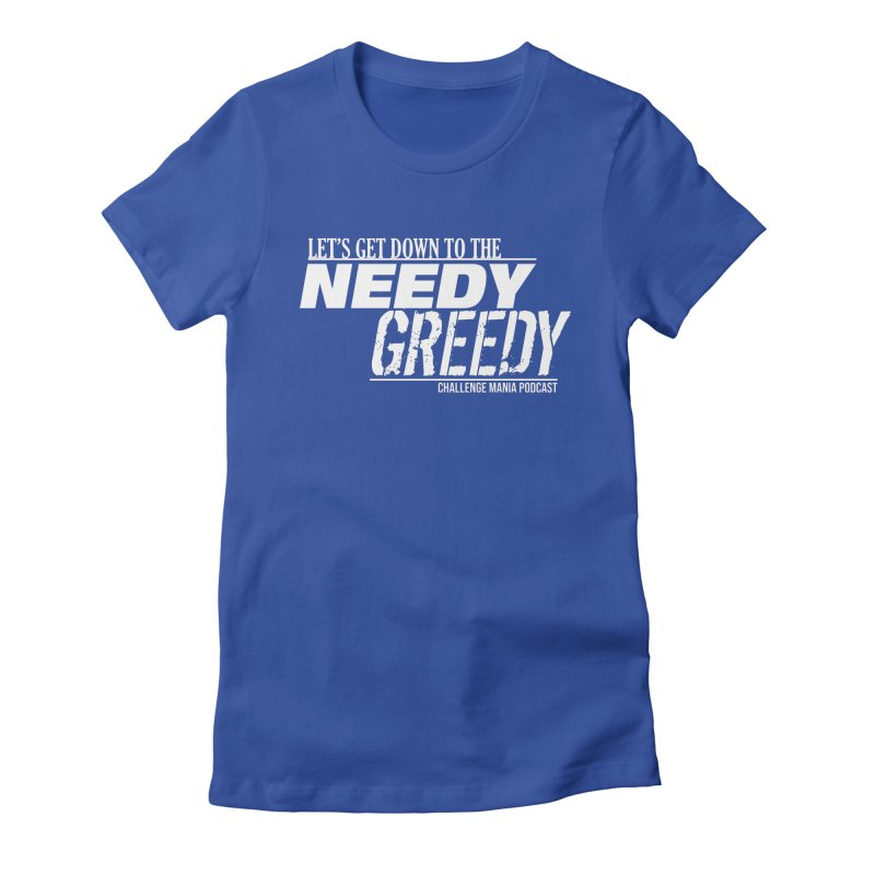 Needy Greedy (White) Women's Fitted T-Shirt by Challenge Mania Shop