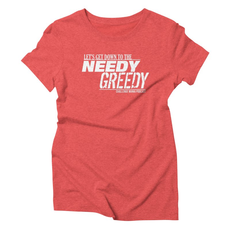 Needy Greedy (White) Women's Triblend T-Shirt by Challenge Mania Shop