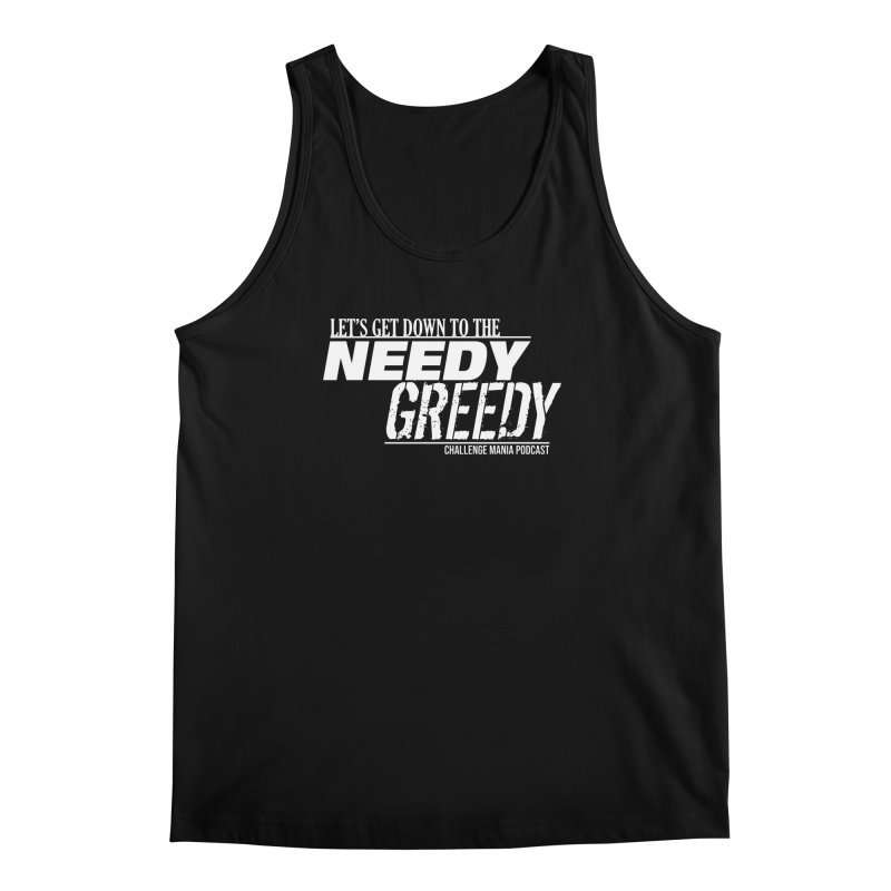Needy Greedy (White) Men's Regular Tank by Challenge Mania Shop